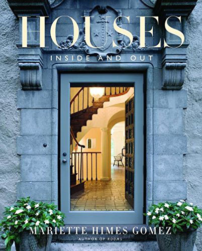 HOUSES: Inside and Out by Mariette Himes Gomez
